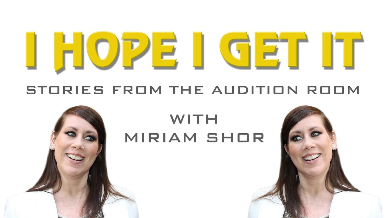 I Hope I Get It: Stories From the Audition Room With Miriam Shor
