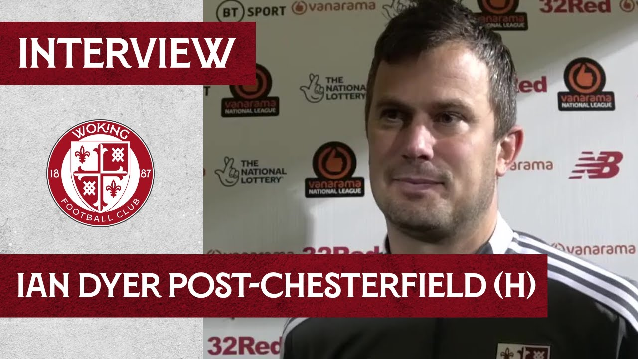 Woking 3 - 1 Chesterfield | Ian Dyer Interview