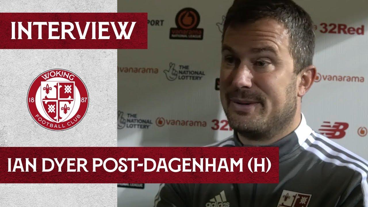 Woking 1-0 Dagenham & Redbridge | Ian Dyer Interview