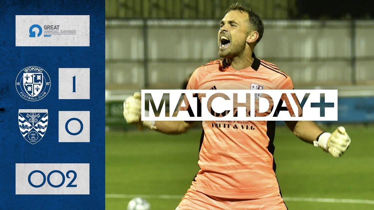 Woking 1-0 Dagenham & Redbridge | Matchday + | 002