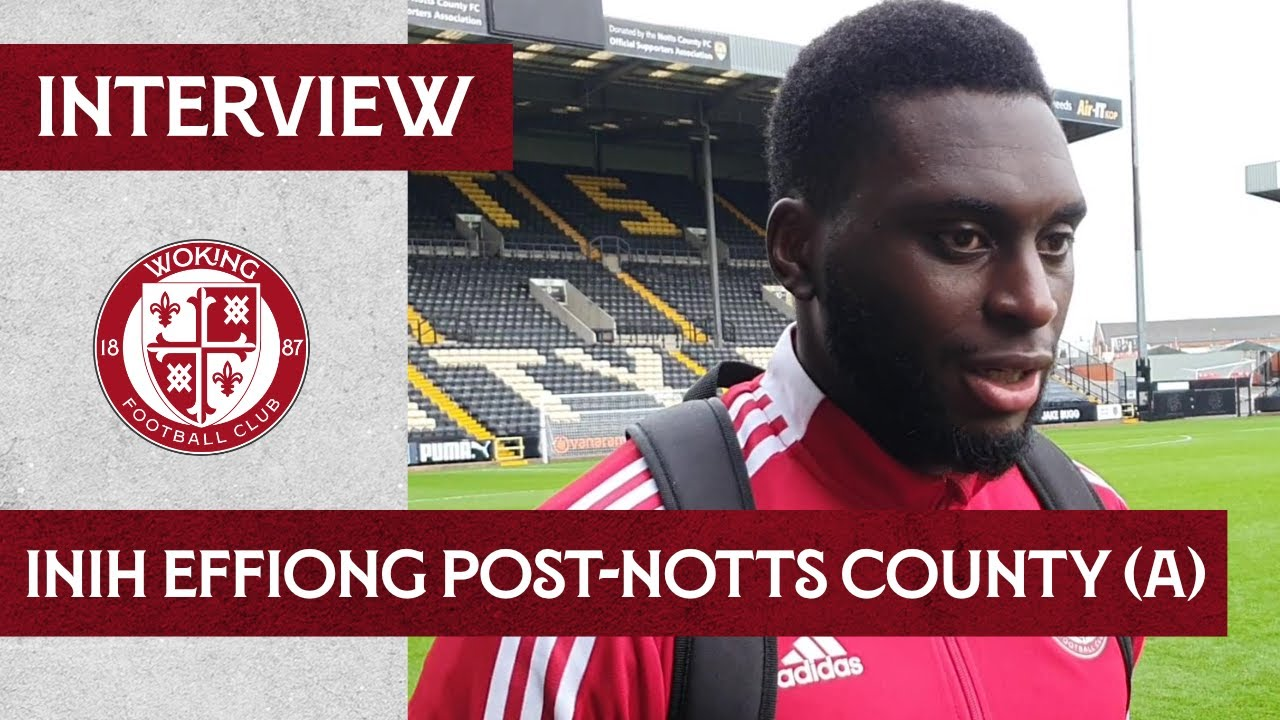 Notts County 1-4 Woking | Inih Effiong Interview