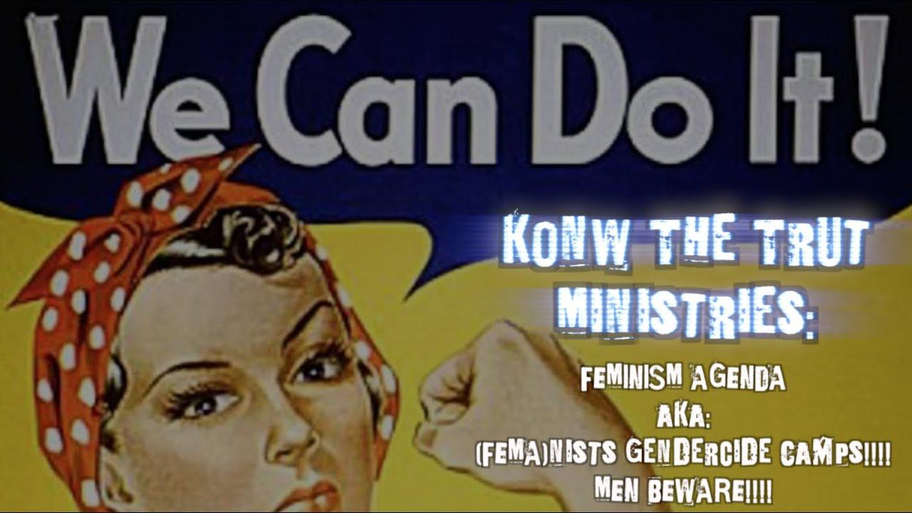 FEMINISM AGENDA aka: (FEMA)nists Gendercide Camps!!!! MEN BEWARE!!!!